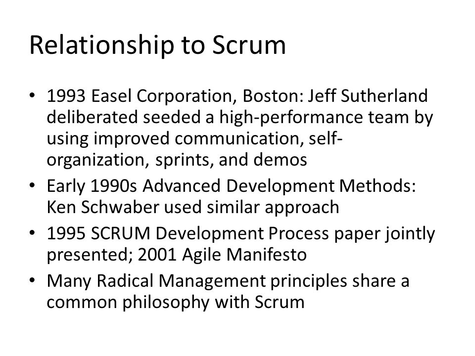 Relationship to Scrum 1993 Easel Corporation, Boston: Jeff Sutherland deliberated seeded a high-performance team by using improved communication, self