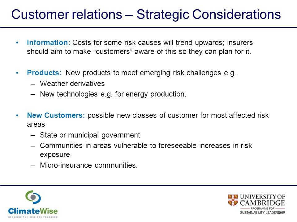 Customer relations – Strategic Considerations Information: Costs for some risk causes will trend upwards; insurers should aim to make customers aware of this so they can plan for it.