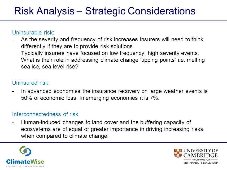 Risk Analysis – Strategic Considerations Uninsurable risk: -As the severity and frequency of risk increases insurers will need to think differently if they are to provide risk solutions.