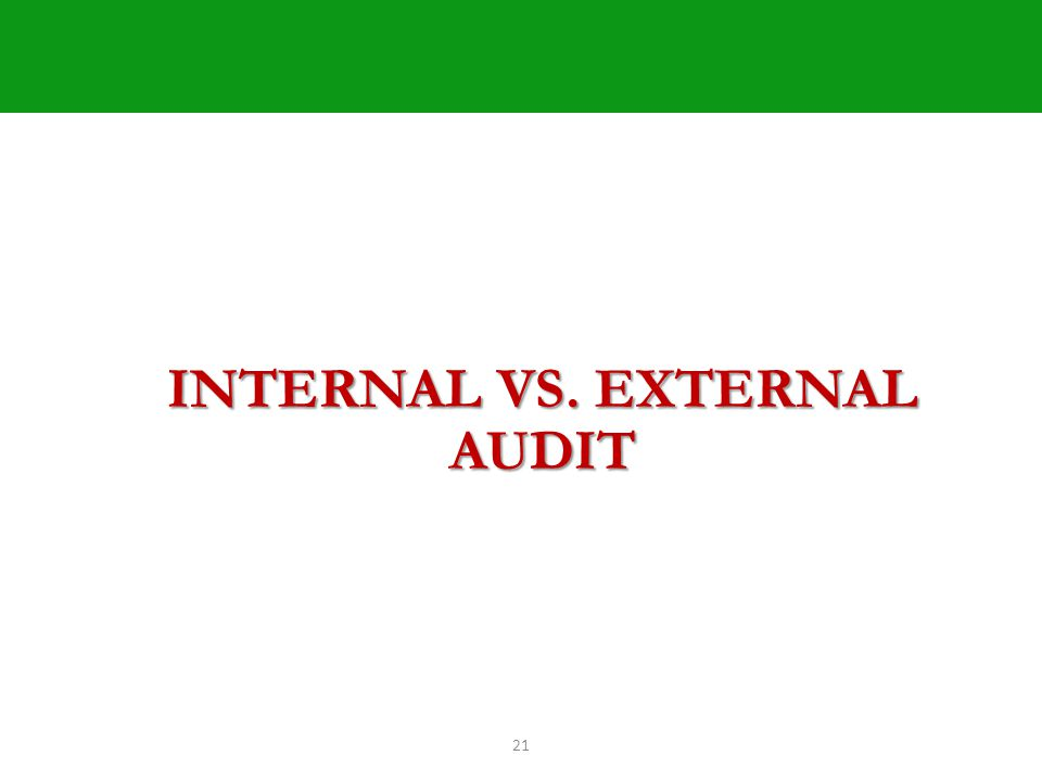 21 INTERNAL VS. EXTERNAL AUDIT