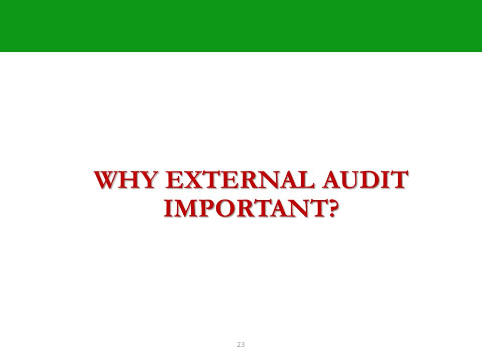 23 WHY EXTERNAL AUDIT IMPORTANT