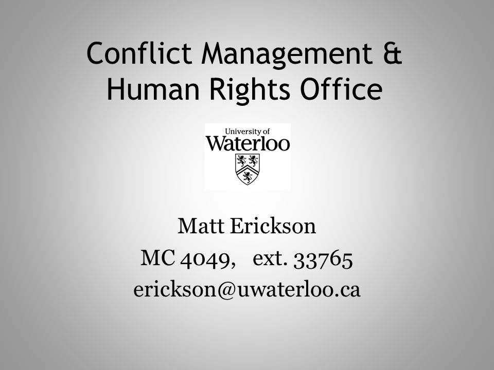 Conflict Management & Human Rights Office Matt Erickson MC 4049, ext