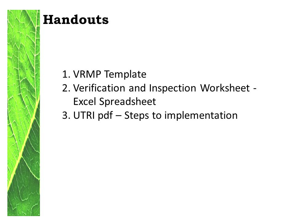 Handouts 1.VRMP Template 2.Verification and Inspection Worksheet - Excel Spreadsheet 3.UTRI pdf – Steps to implementation