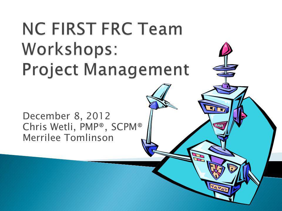 December 8, 2012 Chris Wetli, PMP®, SCPM® Merrilee Tomlinson