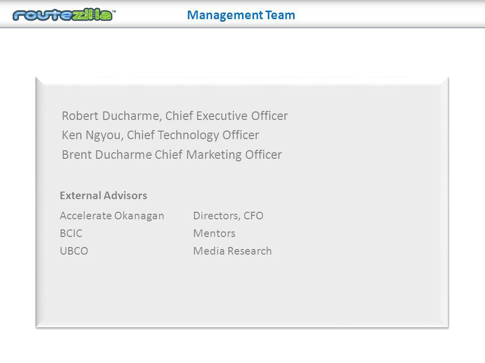 Management Team Robert Ducharme, Chief Executive Officer Ken Ngyou, Chief Technology Officer Brent Ducharme Chief Marketing Officer Accelerate Okanagan BCIC UBCO Directors, CFO Mentors Media Research External Advisors
