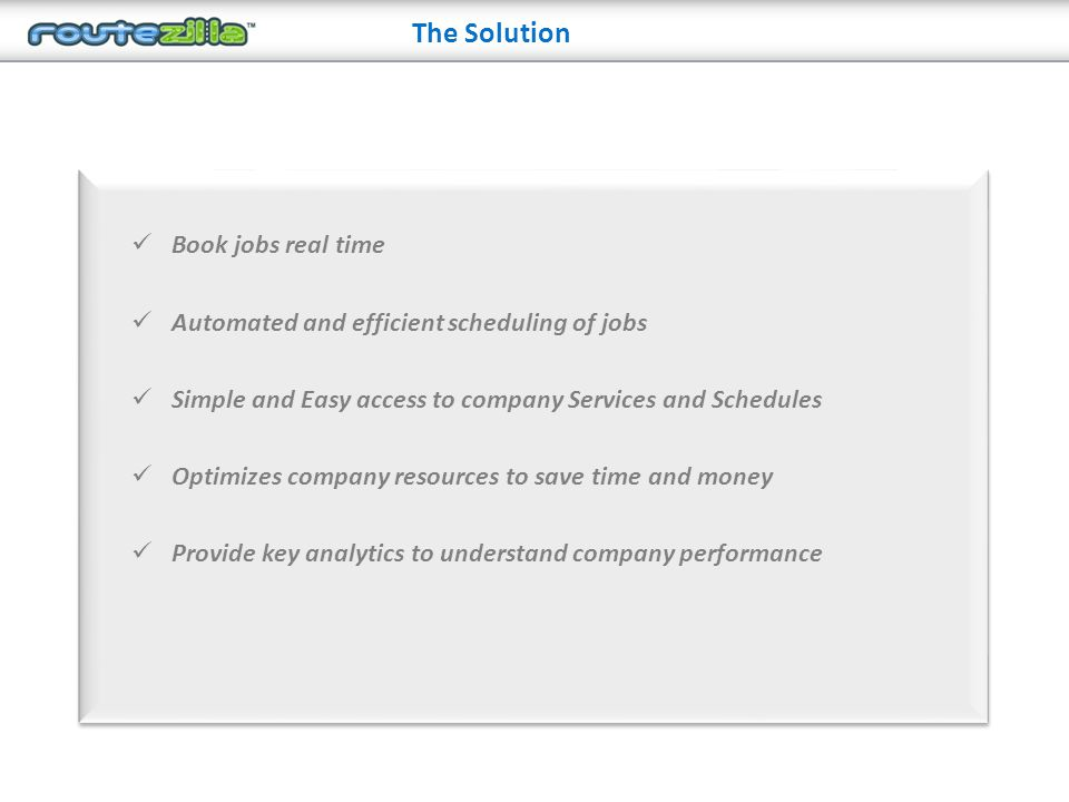 The Solution Book jobs real time Automated and efficient scheduling of jobs Simple and Easy access to company Services and Schedules Optimizes company resources to save time and money Provide key analytics to understand company performance