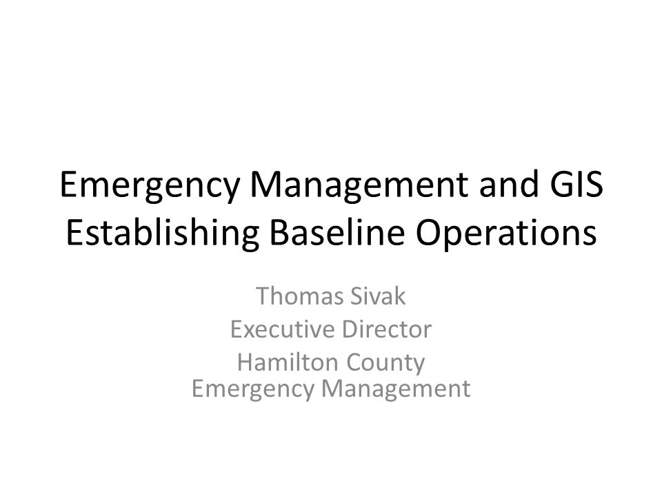Objectives Understand Emergency Management Responsibilities before, during, after events Share experiences from the past 3 years and how GIS had great impacts on the outcome of the events Identify future growth in expanding GIS into Emergency Management functions