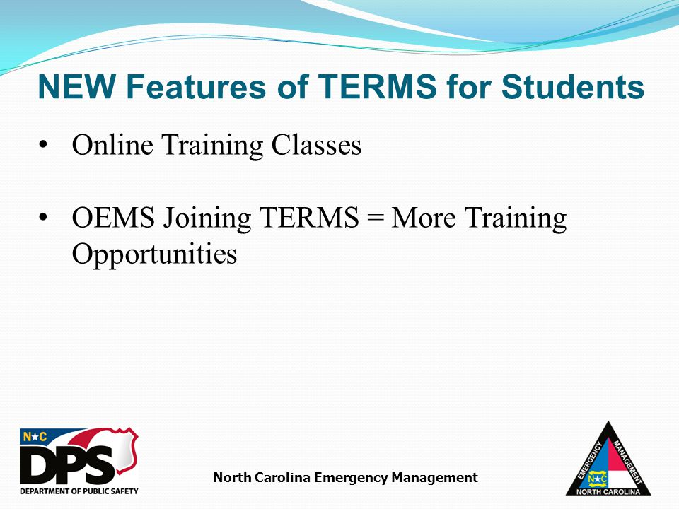 North Carolina Emergency Management Online Training Classes OEMS Joining TERMS = More Training Opportunities NEW Features of TERMS for Students