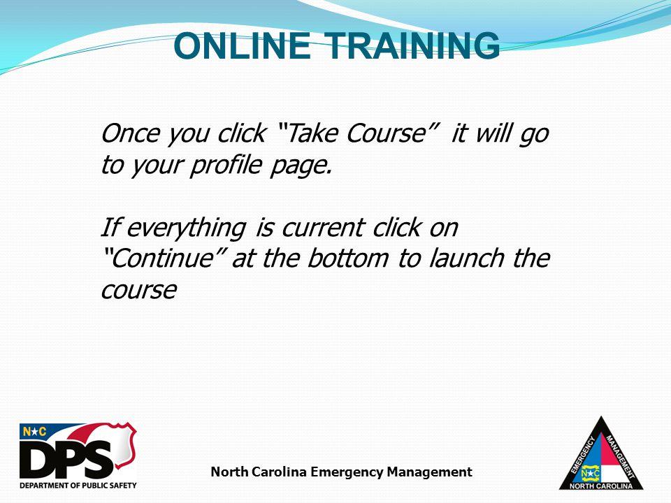 North Carolina Emergency Management ONLINE TRAINING Once you click Take Course it will go to your profile page.