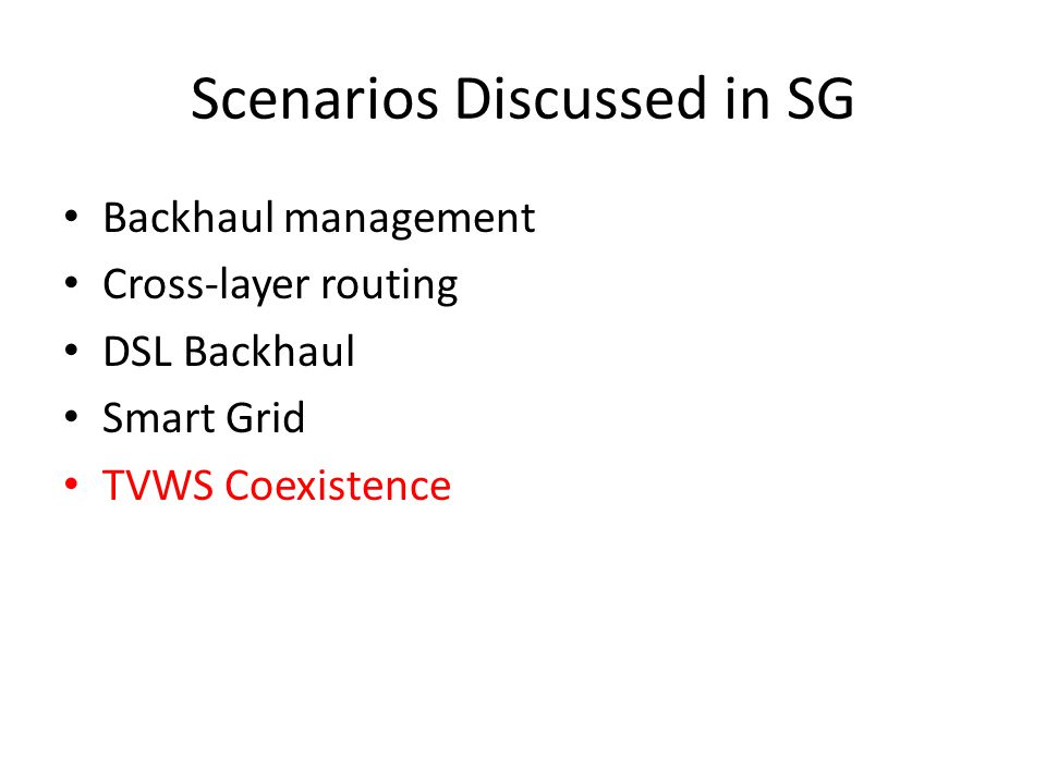 Scenarios Discussed in SG Backhaul management Cross-layer routing DSL Backhaul Smart Grid TVWS Coexistence
