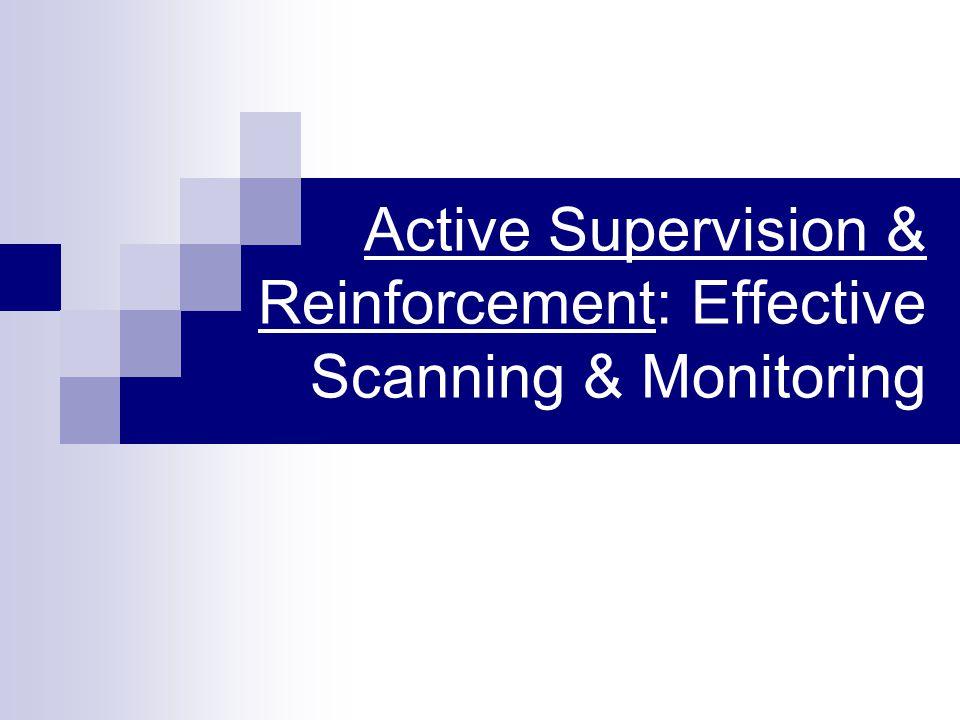 Active Supervision & Reinforcement: Effective Scanning & Monitoring