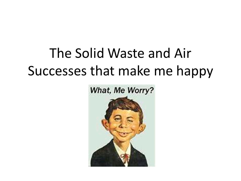 The Solid Waste and Air Successes that make me happy