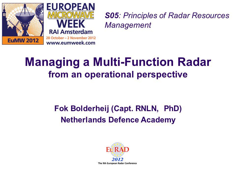 S05: Principles of Radar Resources Management Managing a Multi-Function Radar from an operational perspective Fok Bolderheij (Capt. RNLN, PhD) Netherl