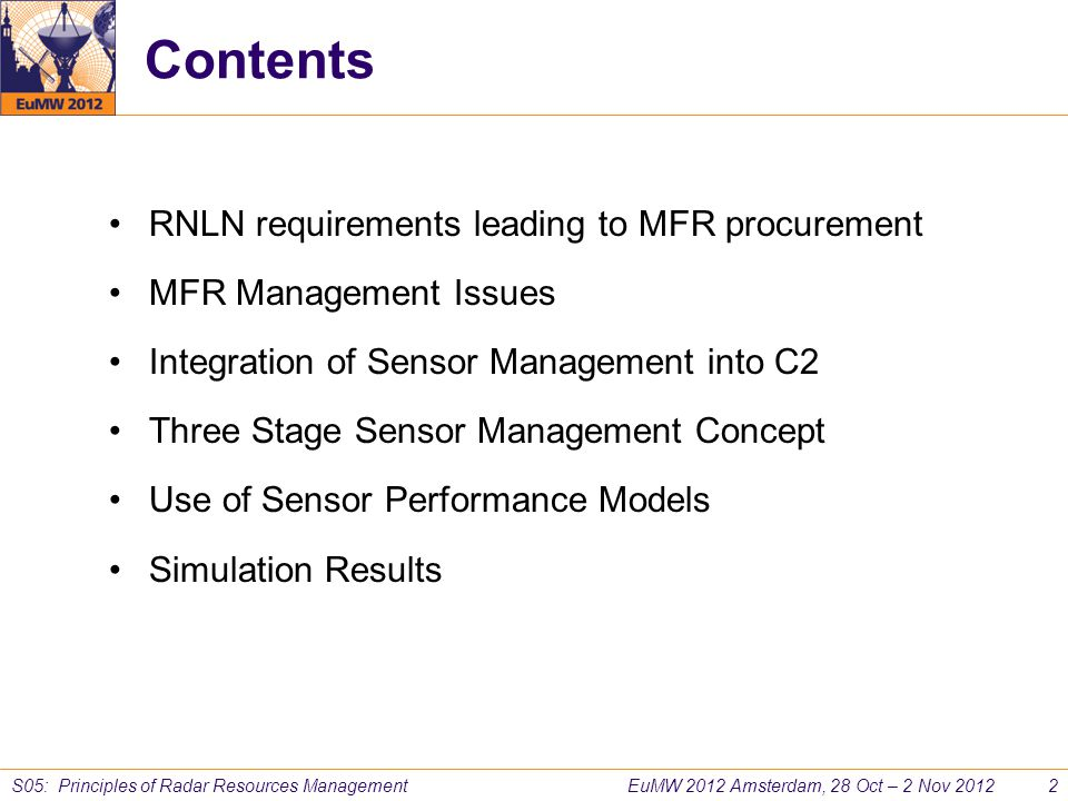 EuMW 2012 Amsterdam, 28 Oct – 2 Nov 2012 2 S05: Principles of Radar Resources Management Contents RNLN requirements leading to MFR procurement MFR Man