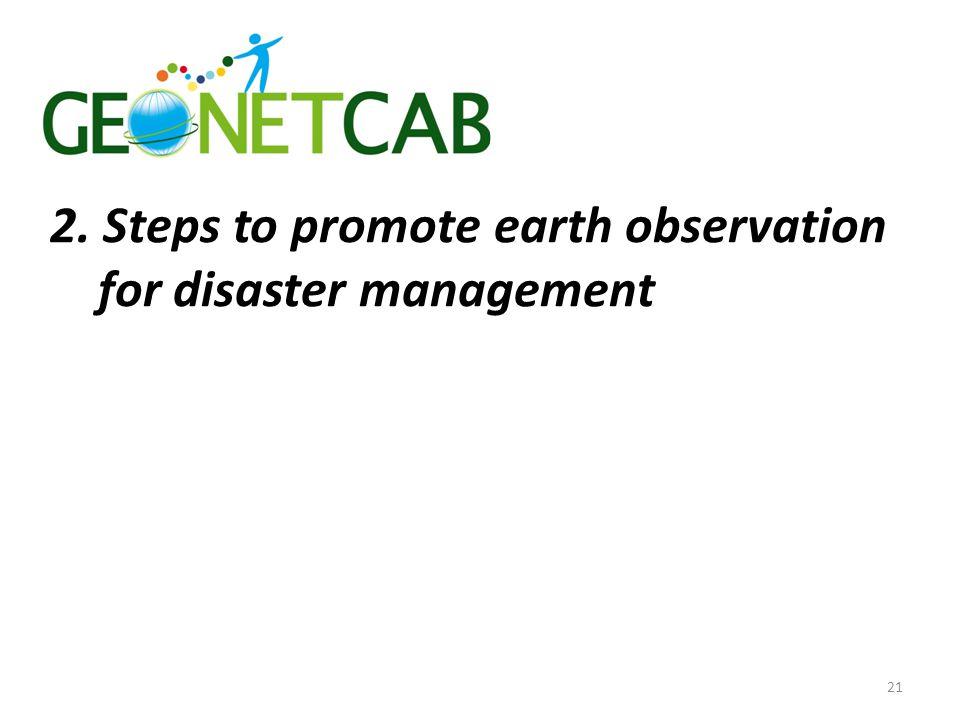 2. Steps to promote earth observation for disaster management 21