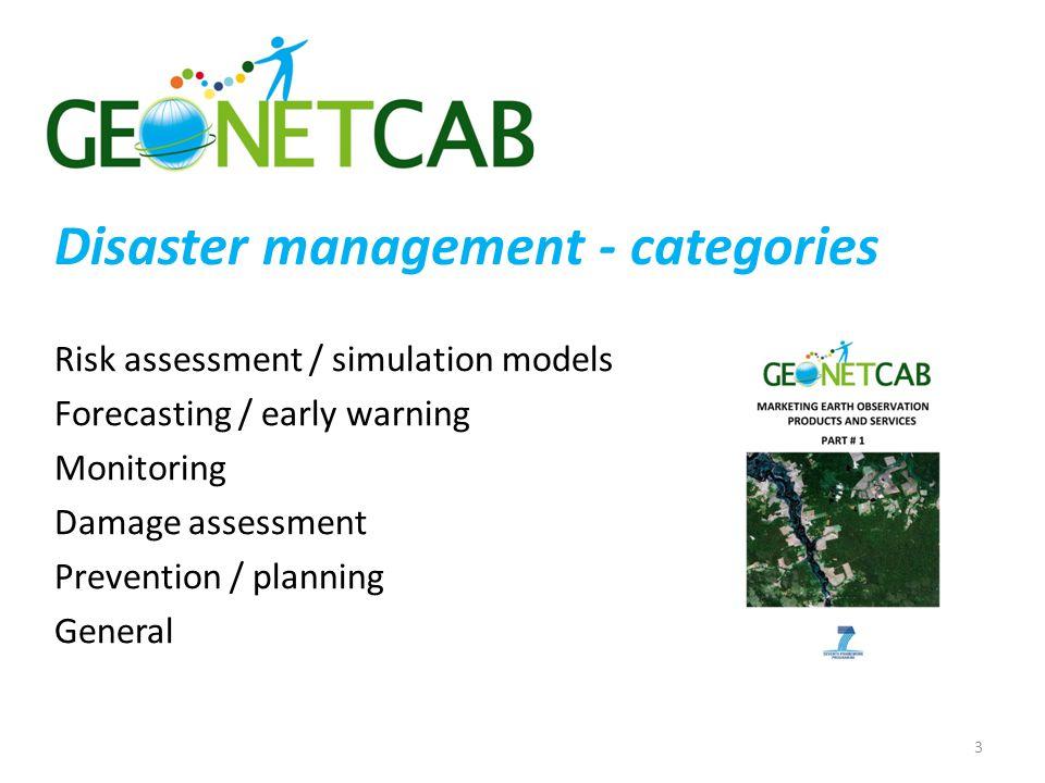 Disaster management - categories Risk assessment / simulation models Forecasting / early warning Monitoring Damage assessment Prevention / planning General 3