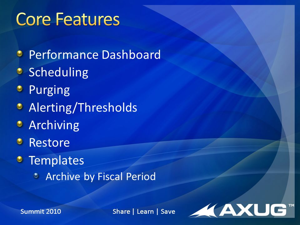 Performance Dashboard Scheduling Purging Alerting/Thresholds Archiving Restore Templates Archive by Fiscal Period