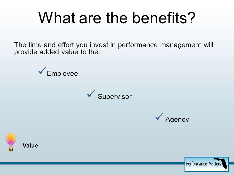 Value to Employee Provides clear parameters: what & why Feedback Improvement Recognition Development Clarity