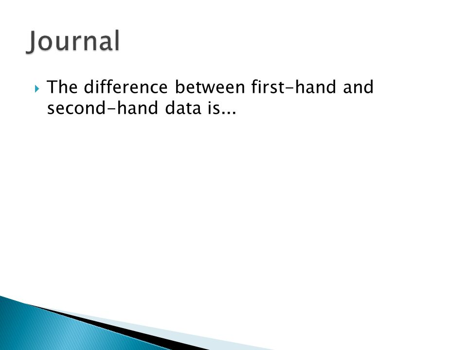 The difference between first-hand and second-hand data is...