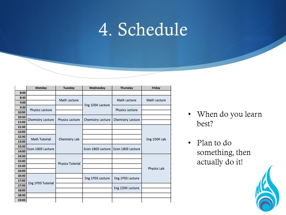 4. Schedule When do you learn best Plan to do something, then actually do it!