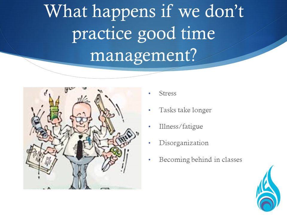 What happens if we dont practice good time management.