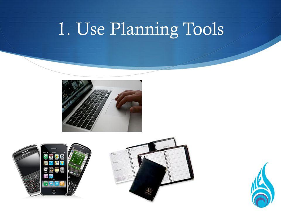 1. Use Planning Tools