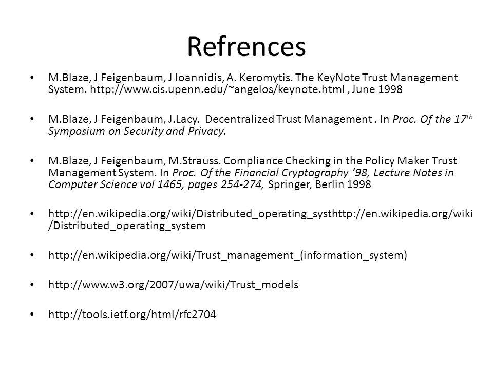 Refrences M.Blaze, J Feigenbaum, J Ioannidis, A. Keromytis.