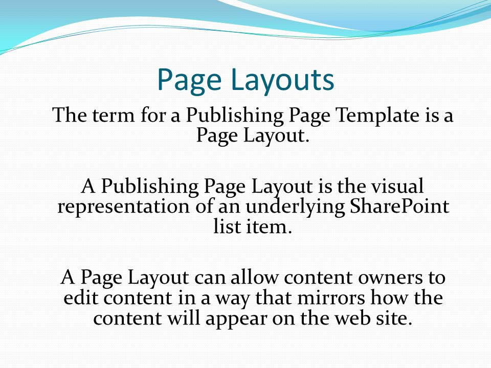 Page Layouts The term for a Publishing Page Template is a Page Layout.