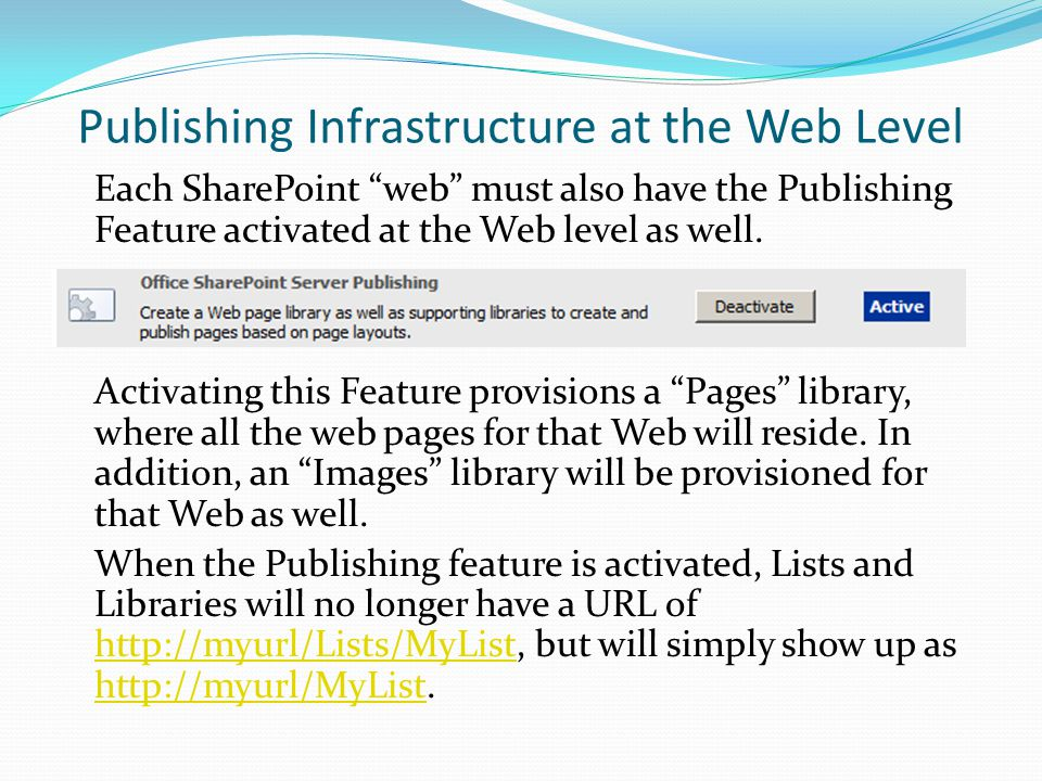 Publishing Infrastructure at the Web Level Each SharePoint web must also have the Publishing Feature activated at the Web level as well.
