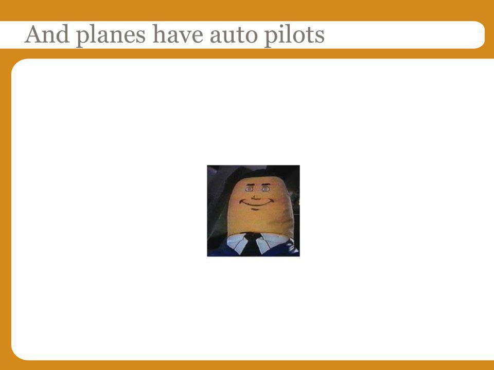 And planes have auto pilots