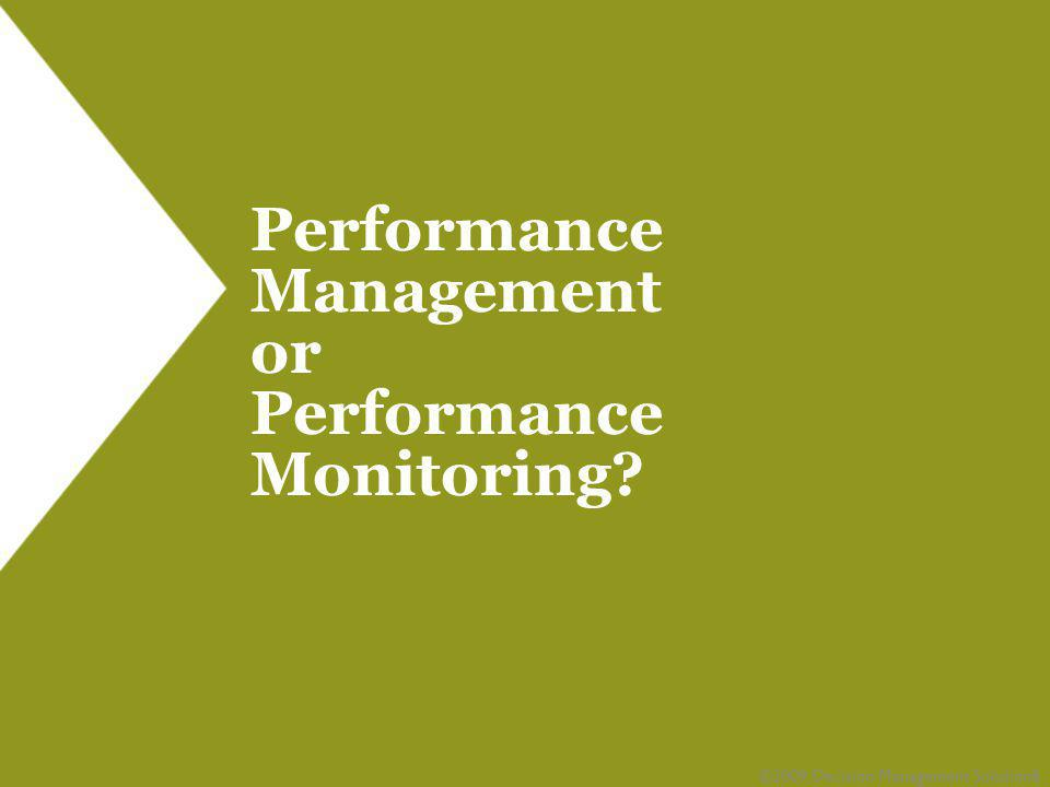 Performance Management or Performance Monitoring? ©2009 Decision Management Solutions5