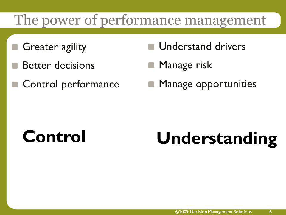 6 Greater agility Better decisions Control performance Understand drivers Manage risk Manage opportunities The power of performance management Control