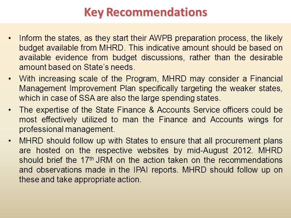 Key Recommendations Inform the states, as they start their AWPB preparation process, the likely budget available from MHRD.