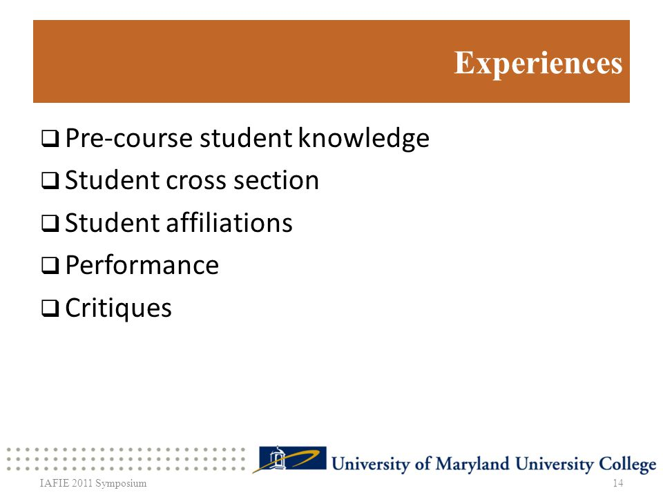 Experiences Pre-course student knowledge Student cross section Student affiliations Performance Critiques 14IAFIE 2011 Symposium