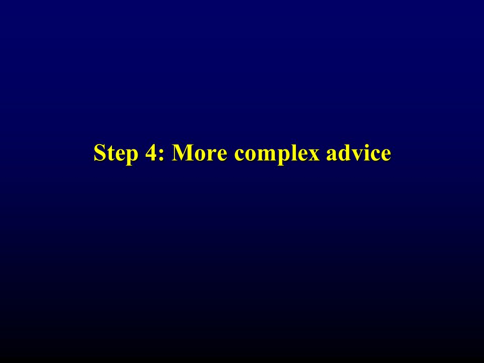 Step 4: More complex advice