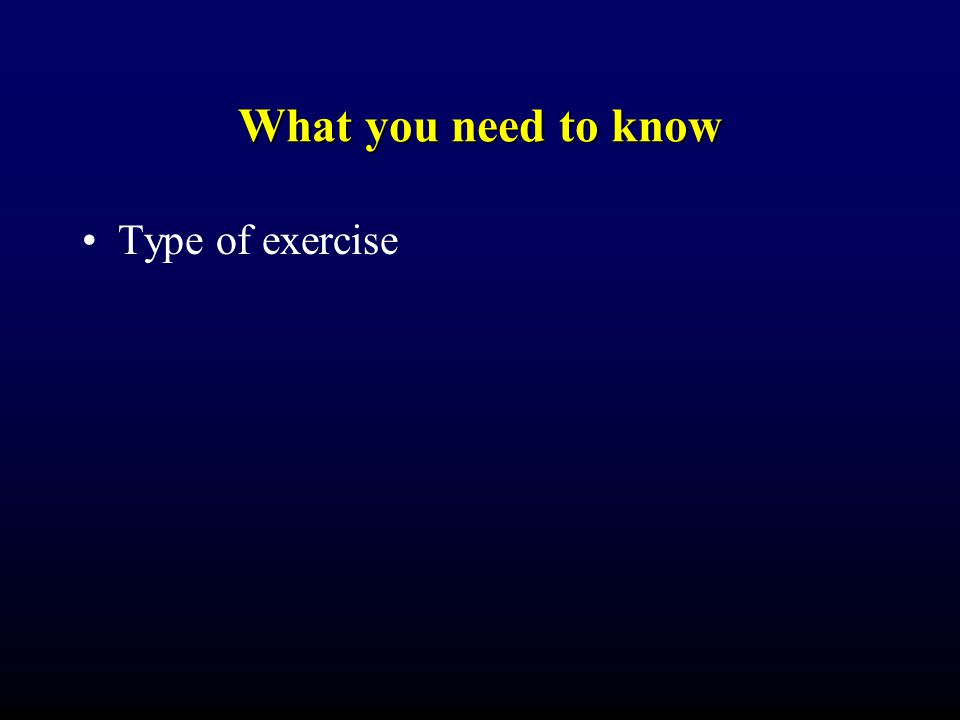 What you need to know Type of exercise