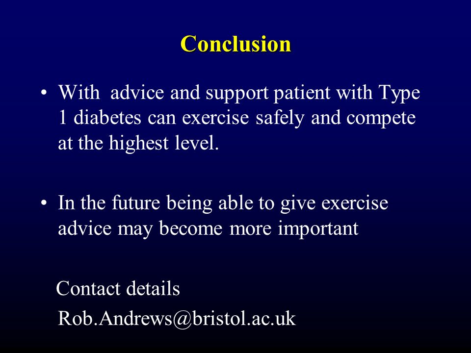 Conclusion With advice and support patient with Type 1 diabetes can exercise safely and compete at the highest level.