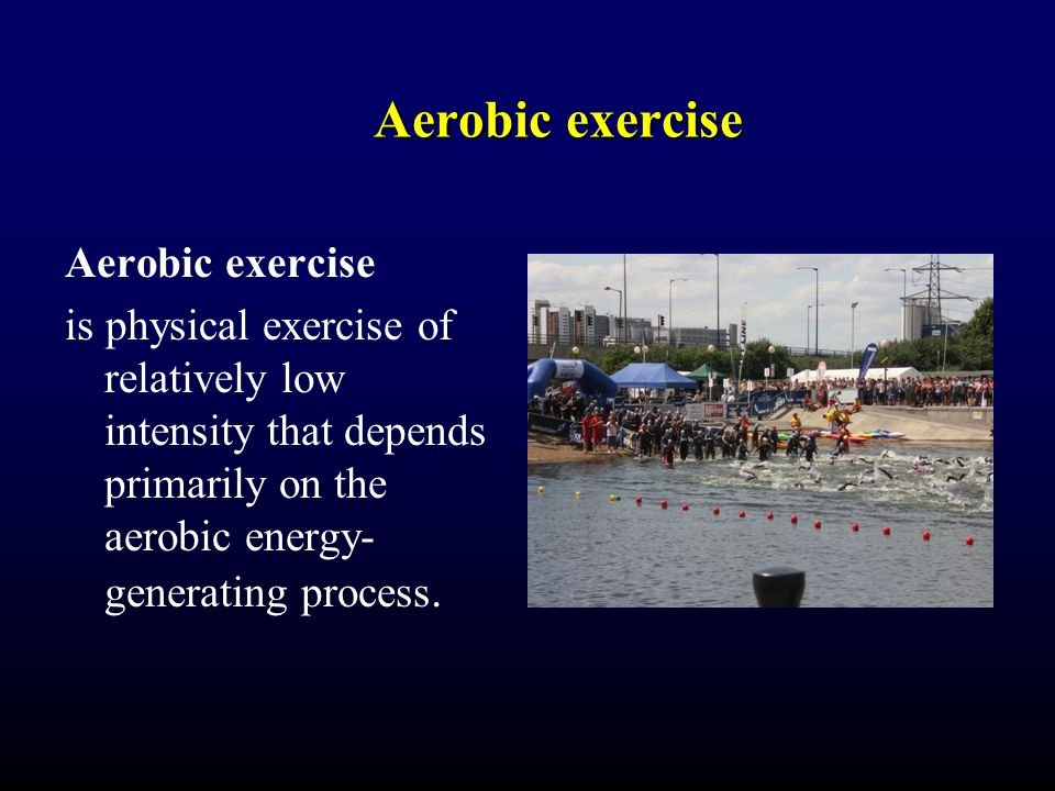 Aerobic exercise is physical exercise of relatively low intensity that depends primarily on the aerobic energy- generating process.