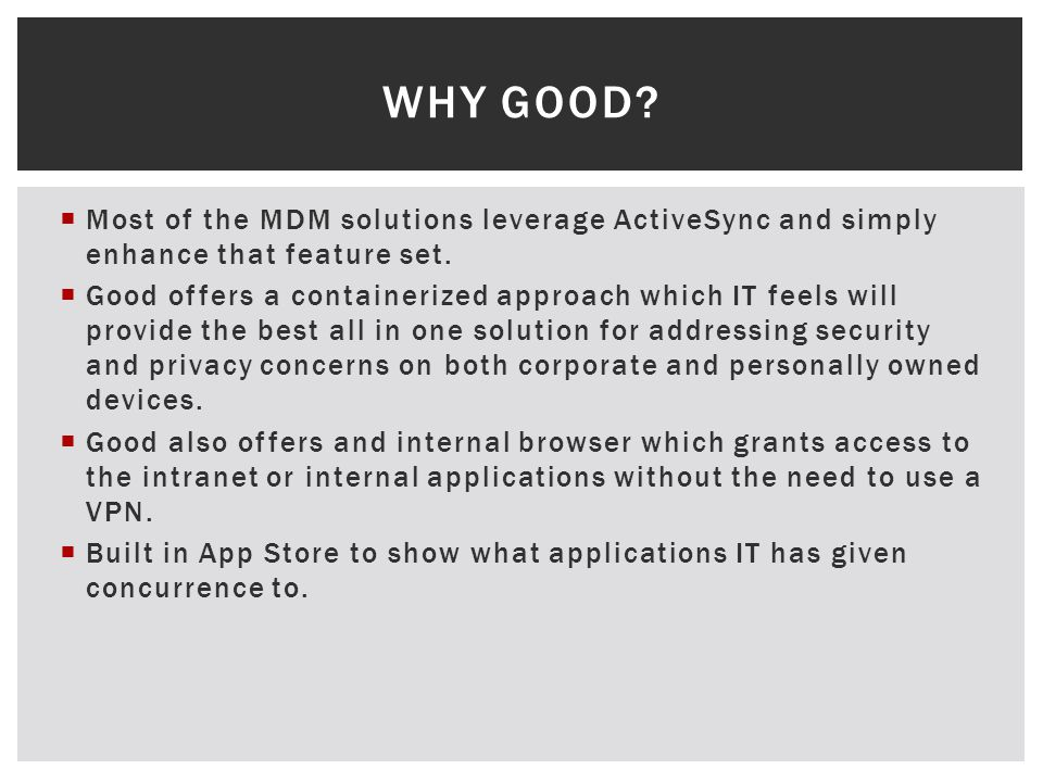 Most of the MDM solutions leverage ActiveSync and simply enhance that feature set.