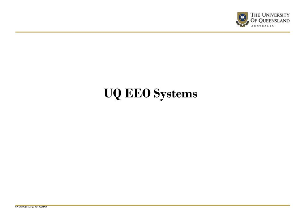CRICOS Provider No 00025B UQ EEO Systems