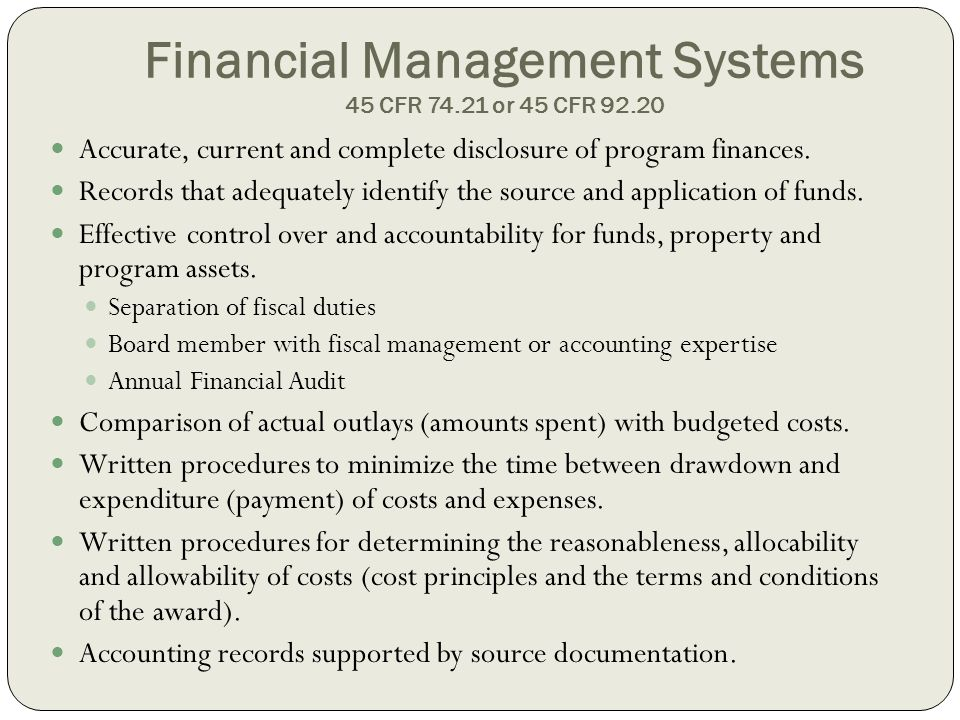 Financial Management Systems 45 CFR 74.21 or 45 CFR 92.20 Accurate, current and complete disclosure of program finances. Records that adequately ident