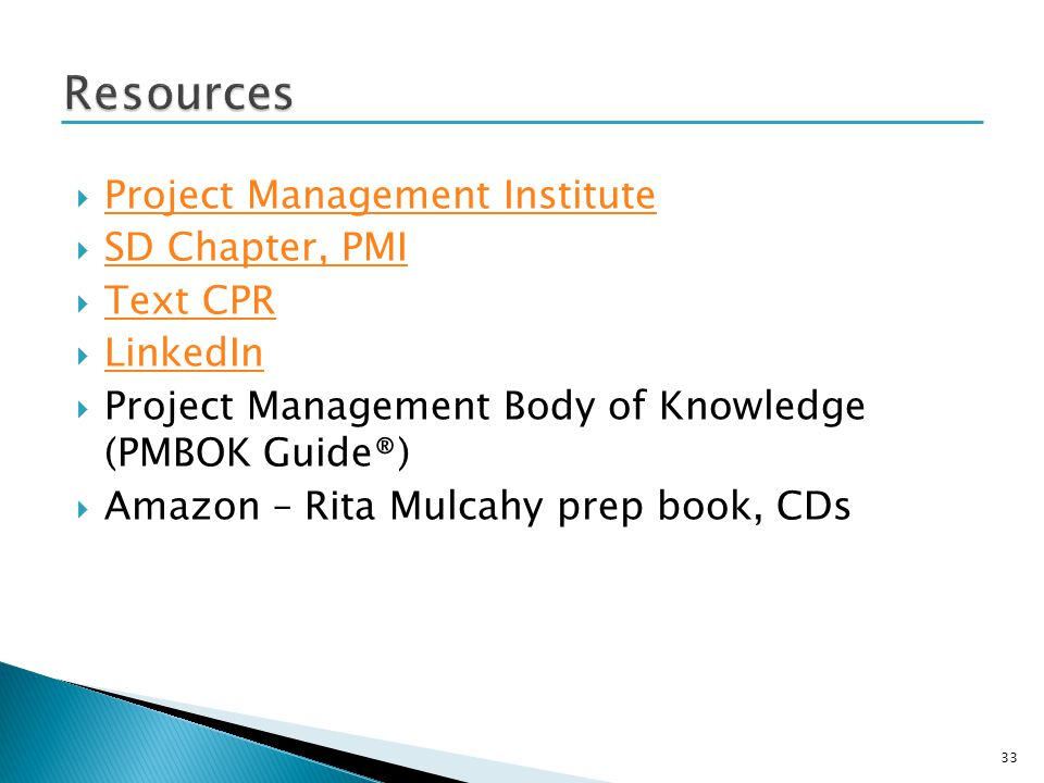 Project Management Institute SD Chapter, PMI Text CPR LinkedIn Project Management Body of Knowledge (PMBOK Guide®) Amazon – Rita Mulcahy prep book, CDs 33