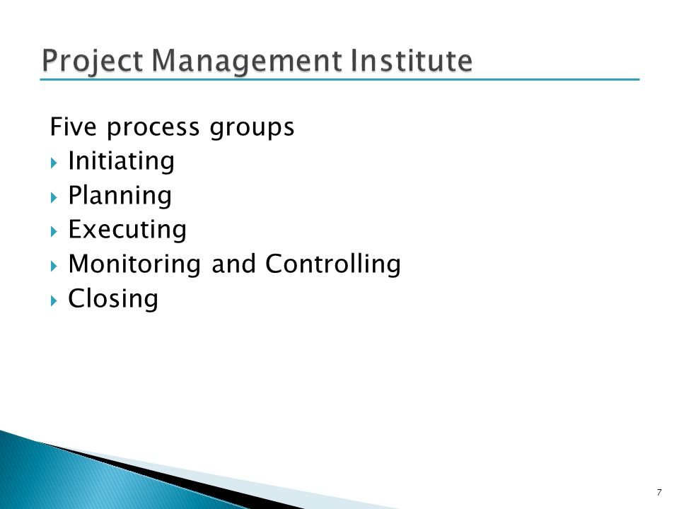 Five process groups Initiating Planning Executing Monitoring and Controlling Closing 7