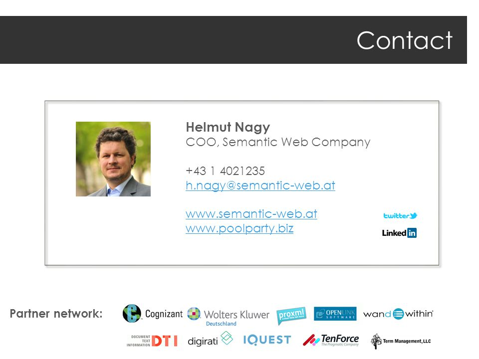 Contact Helmut Nagy COO, Semantic Web Company +43 1 4021235 h.nagy@semantic-web.at www.semantic-web.at www.poolparty.biz Partner network: