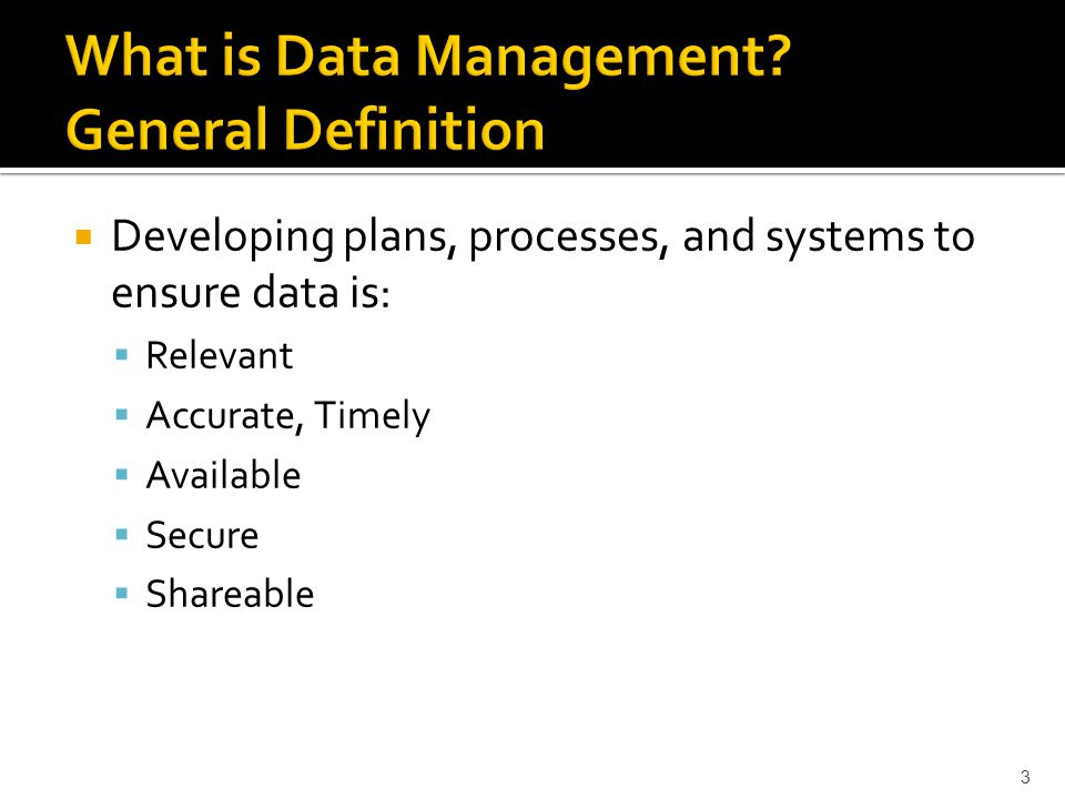 Developing plans, processes, and systems to ensure data is: Relevant Accurate, Timely Available Secure Shareable 3
