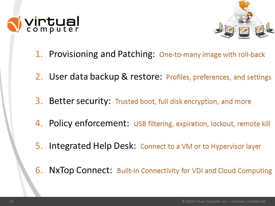 1.Provisioning and Patching: One-to-many image with roll-back 2.User data backup & restore: Profiles, preferences, and settings 3.Better security: Tru