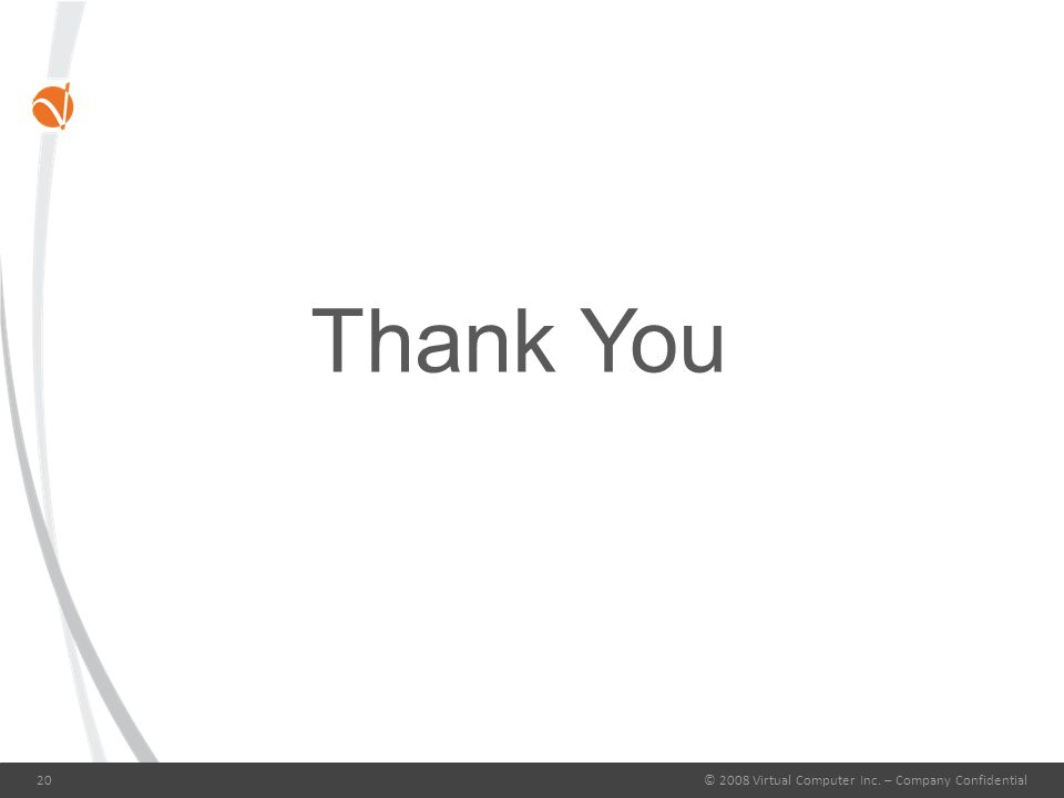 © 2008 Virtual Computer Inc. – Company Confidential20 Thank You