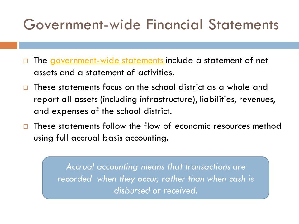 Government-wide Financial Statements The government-wide statements include a statement of net assets and a statement of activities.government-wide statements These statements focus on the school district as a whole and report all assets (including infrastructure), liabilities, revenues, and expenses of the school district.