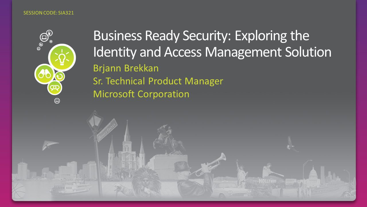Brjann Brekkan Sr. Technical Product Manager Microsoft Corporation SESSION CODE: SIA321