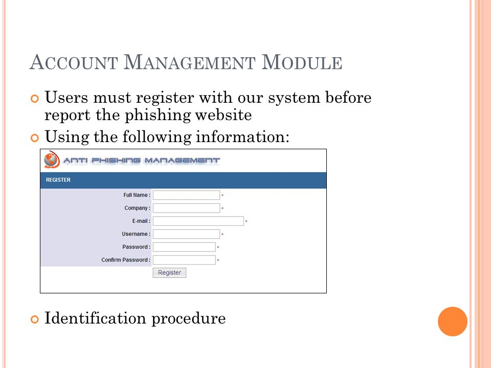 A CCOUNT M ANAGEMENT M ODULE Users must register with our system before report the phishing website Using the following information: Full name Company E-mail Username Password Identification procedure